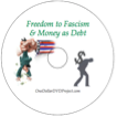 Freedom to Fascism, Money As Debt, Learn the big economic picture which is controlled by the Federal Reserve System.